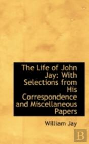 The Life Of John Jay: With Selections Fr