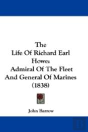The Life Of Richard Earl Howe: Admiral O