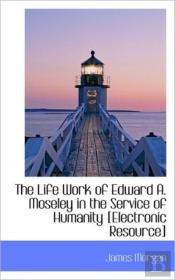 The Life Work Of Edward A. Moseley In Th