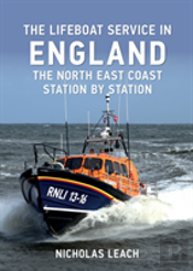 The Lifeboat Service In England: The North East Coast