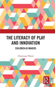 The Literacy Of Play And Innovation