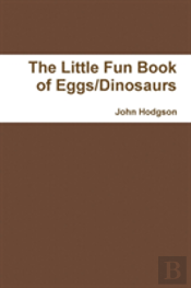 The Little Fun Book Of Eggs Dinosaurs