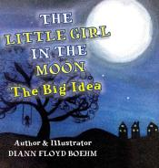 The Little Girl In The Moon : The Big Idea