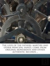 The Lives Of The Fathers, Martyrs And Other Principal Saints, Comp. From Original Monuments And Other Authentic Records ..