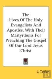 The Lives Of The Holy Evangelists And Ap
