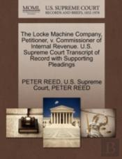 The Locke Machine Company, Petitioner, V. Commissioner Of Internal Revenue. U.S. Supreme Court Transcript Of Record With Supporting Pleadings