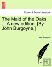 The Maid Of The Oaks ... A New Edition.