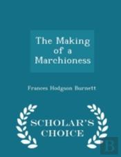 The Making Of A Marchioness - Scholar'S Choice Edition