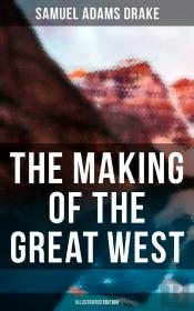 The Making Of The Great West (Illustrated Edition)