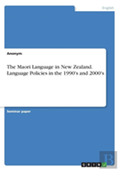 The Maori Language In New Zealand. Language Policies In The 1990'S And 2000'S