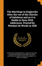The Martiloge In Englysshe After The Vse Of The Chirche Of Salisbury And As It Is Redde In Syon With Addicyons. Printed By Wynkyn De Worde In 1526