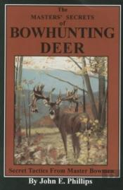 The Master'S Secrets Of Bowhunting Deer