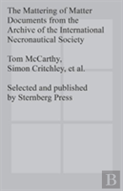 The Mattering Of Matter - Documents From The Archive Of The International Necronautical Society