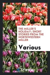 The Miller'S Holiday; Short Stories From The Northwestern Miller