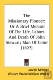 The Missionary Pioneer: Or A Brief Memoi