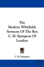 The Modern Whitfield: Sermons Of The Rev. C. H. Spurgeon Of London