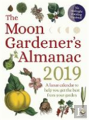 The Moon Gardener'S Almanac: A Lunar Calendar To Help You Get The Best From Your Garden