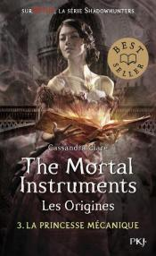 The Mortal Instruments, Les Origines - Tome 3 La Princesse Mecanique