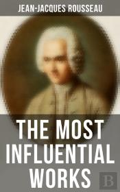The Most Influential Works Of Jean-Jacques Rousseau