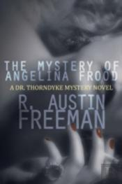 The Mystery Of Angelina Frood: A Dr. Thorndyke Mystery Novel
