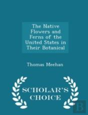 The Native Flowers And Ferns Of The United States In Their Botanical - Scholar'S Choice Edition