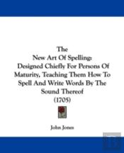 The New Art Of Spelling: Designed Chiefl