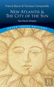 The New Atlantis And The City Of The Sun: Two Classic Utopias