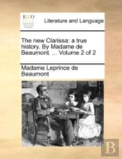 The New Clarissa: A True History. By Madame De Beaumont. ...  Volume 2 Of 2