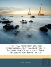 The New Forestry: Or, The Continental Sy