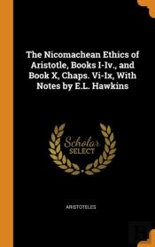 The Nicomachean Ethics Of Aristotle, Books I-Iv., And Book X, Chaps. Vi-Ix, With Notes By E.L. Hawkins