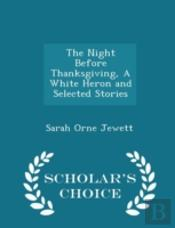 The Night Before Thanksgiving, A White Heron And Selected Stories - Scholar'S Choice Edition