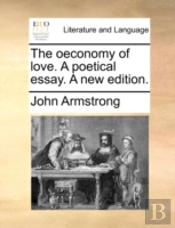 The Oeconomy Of Love. A Poetical Essay.