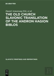 The Old Church Slavonic Translation Of The Andron Hagion Biblos