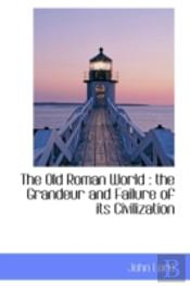 The Old Roman World : The Grandeur And F