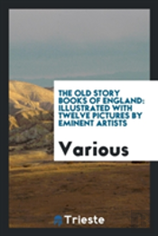 The Old Story Books Of England: Illustrated With Twelve Pictures By Eminent Artists