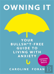 The Owning It: Your Bullsh*T-Free Guide To Coping With Anxiety