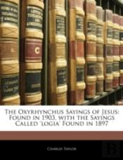 The Oxyrhynchus Sayings Of Jesus: Found