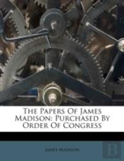 The Papers Of James Madison: Purchased B