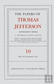 The Papers Of Thomas Jefferson: Retirement Series: Volume 10: 1 May 1816 To 18 January 1817