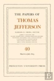 The Papers Of Thomas Jefferson: Volume 40: 4 March To 10 July 1803