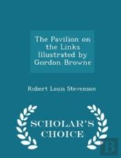 The Pavilion On The Links Illustrated By Gordon Browne - Scholar'S Choice Edition