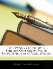 The Pawns Count: By E. Phillips Oppenhei