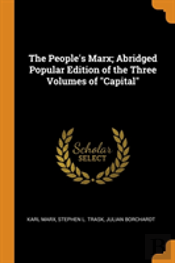 The People'S Marx; Abridged Popular Edition Of The Three Volumes Of 'Capital'