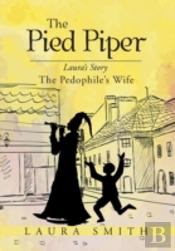 The Pied Piper: Laura'S Story The Pedoph
