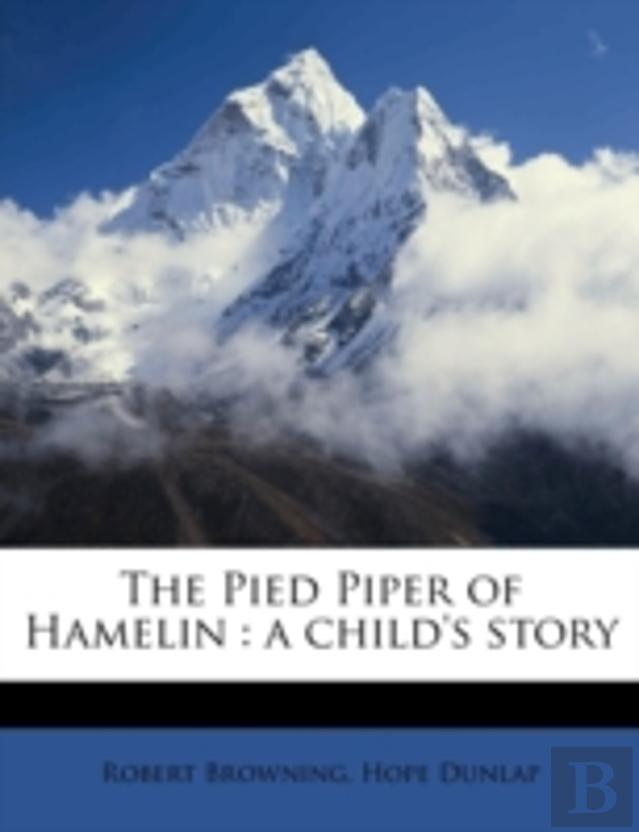 The Pied Piper Of Hamelin : A Child'S Story