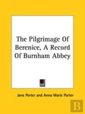 The Pilgrimage Of Berenice, A Record Of Burnham Abbey