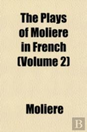 The Plays Of Molière In French (Volume 2