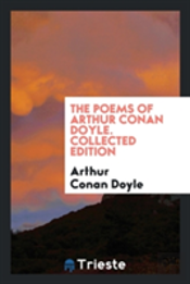 The Poems Of Arthur Conan Doyle. Collected Edition