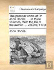 The Poetical Works Of Dr. John Donne, ..