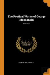 The Poetical Works Of George Macdonald; Volume 1